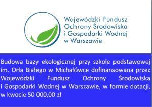 """Projekt """"Budowa bazy ekologicznej przy Szkole Podstawowej im. Orła Białego w Michałówce"""""""